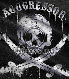"""#AhoraSuena: """"Agents of Chaos"""" - Agggressor"""
